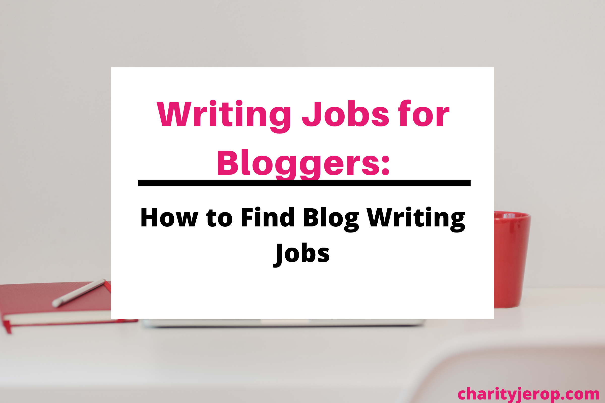 Writing Jobs for Bloggers: How to Find Blog Writing Jobs
